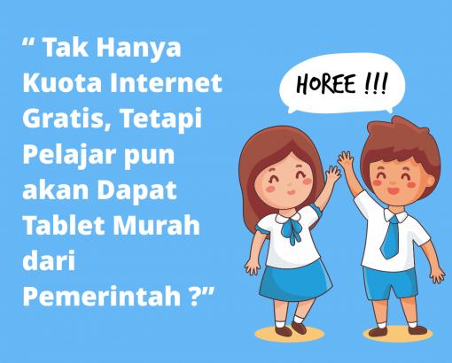Tak Hanya Kuota Internet Gratis, Tetapi Pelajar pun akan Dapat Tablet Murah dari Pemerintah ?
